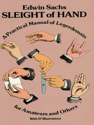 Sleight of Hand: Practical Manual of Legerdemain for Amateurs and Others (Dover Magic Books)